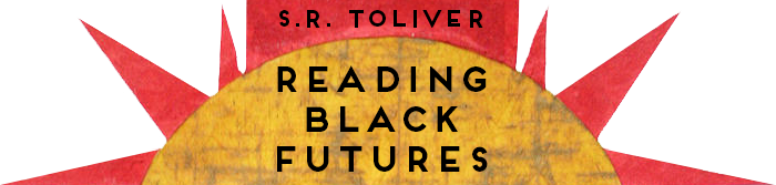 Reading Black Futures, S.R. Toliver